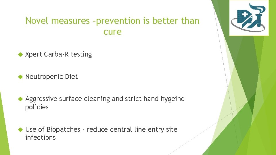 Novel measures –prevention is better than cure Xpert Carba-R testing Neutropenic Diet Aggressive surface