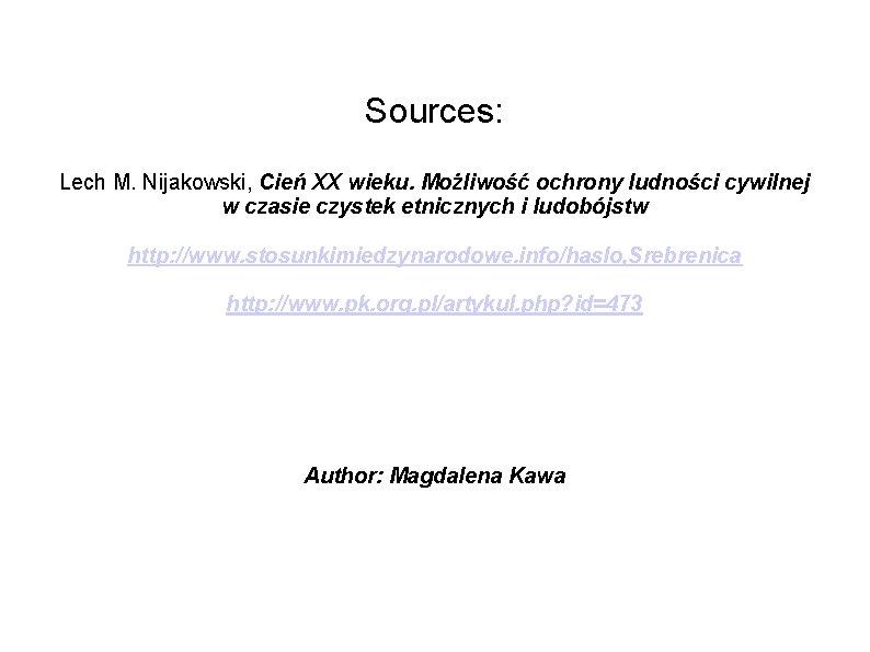 Sources: Lech M. Nijakowski, Cień XX wieku. Możliwość ochrony ludności cywilnej w czasie czystek