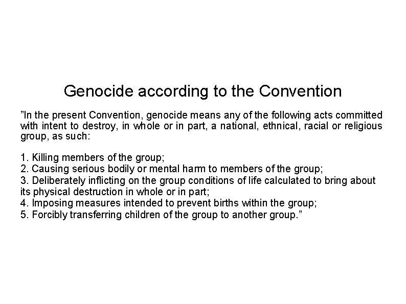 """Genocide according to the Convention """"In the present Convention, genocide means any of the"""