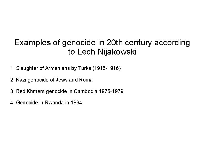 Examples of genocide in 20 th century according to Lech Nijakowski 1. Slaughter of