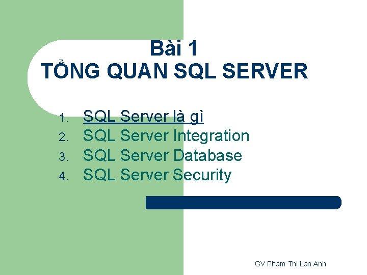 Bài 1 TỔNG QUAN SQL SERVER 1. 2. 3. 4. SQL Server là gì