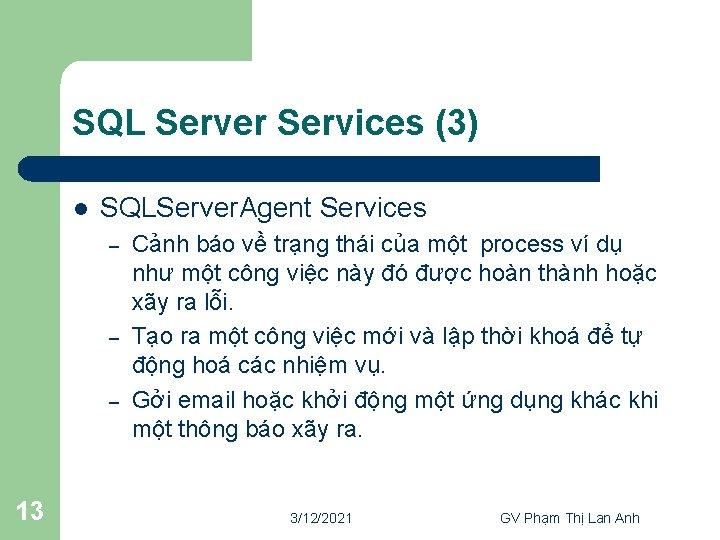 SQL Server Services (3) l SQLServer. Agent Services – – – 13 Cảnh báo