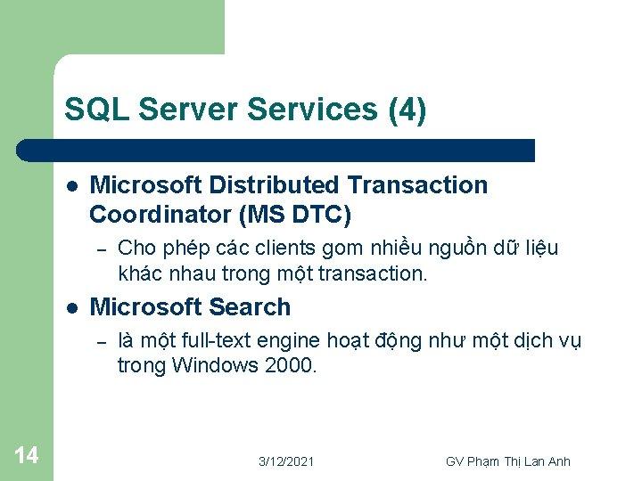 SQL Server Services (4) l Microsoft Distributed Transaction Coordinator (MS DTC) – l Microsoft