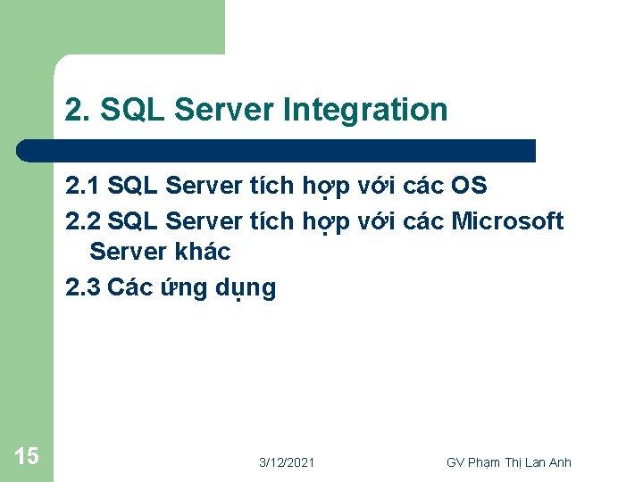 2. SQL Server Integration 2. 1 SQL Server tích hợp với các OS 2.