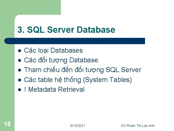 3. SQL Server Database l l l 18 Các loại Databases Các đối tượng