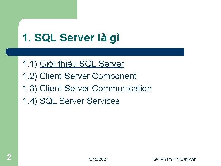 1. SQL Server là gì 1. 1) Giới thiệu SQL Server 1. 2) Client-Server