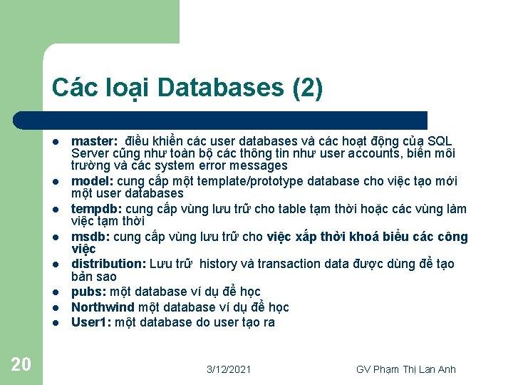 Các loại Databases (2) l l l l 20 master: điều khiển các user