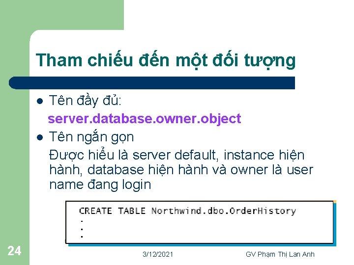 Tham chiếu đến một đối tượng Tên đầy đủ: server. database. owner. object l