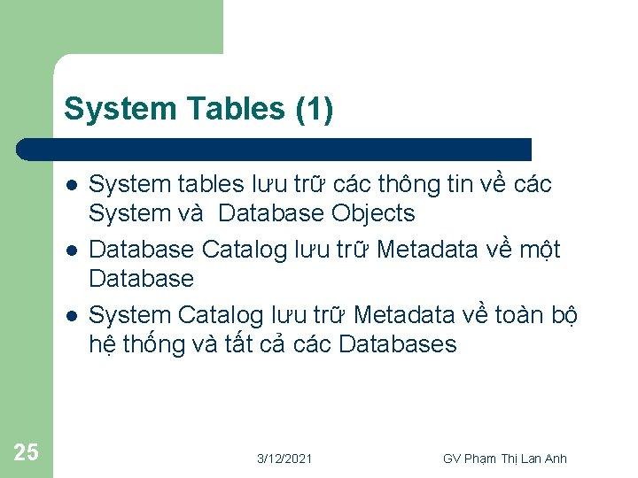 System Tables (1) l l l 25 System tables lưu trữ các thông tin