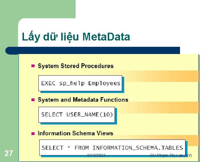 Lấy dữ liệu Meta. Data 27 3/12/2021 GV Phạm Thị Lan Anh