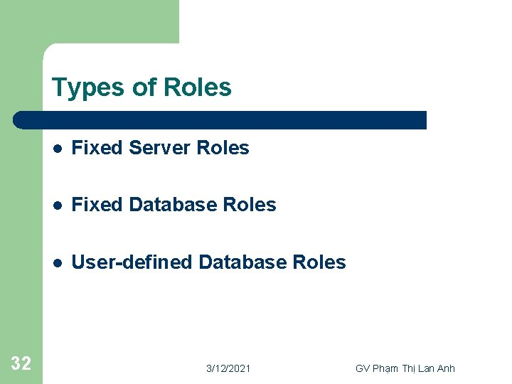 Types of Roles 32 l Fixed Server Roles l Fixed Database Roles l User-defined