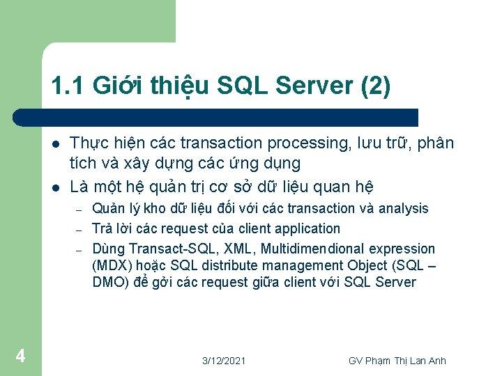 1. 1 Giới thiệu SQL Server (2) l l Thực hiện các transaction processing,