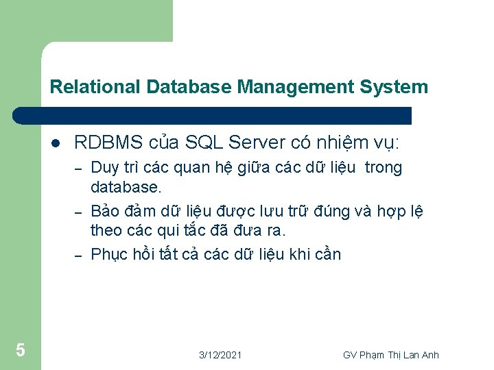 Relational Database Management System l RDBMS của SQL Server có nhiệm vụ: – –