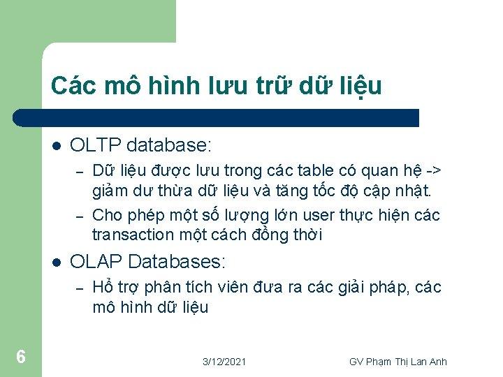 Các mô hình lưu trữ dữ liệu l OLTP database: – – l OLAP
