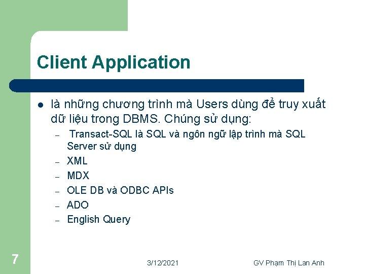 Client Application l là những chương trình mà Users dùng để truy xuất dữ