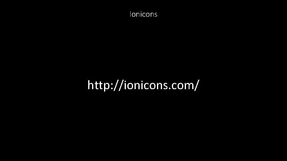 Ionicons http: //ionicons. com/