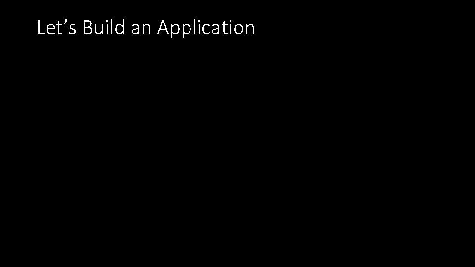 Let's Build an Application