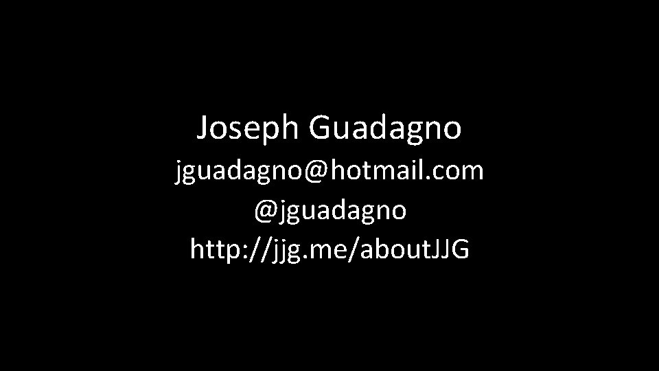 Joseph Guadagno jguadagno@hotmail. com @jguadagno http: //jjg. me/about. JJG