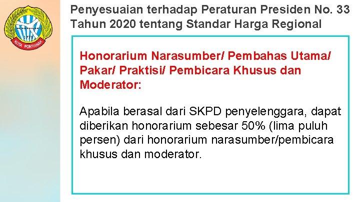 Penyesuaian terhadap Peraturan Presiden No. 33 Tahun 2020 tentang Standar Harga Regional Honorarium Narasumber/