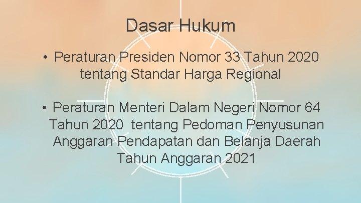 Dasar Hukum • Peraturan Presiden Nomor 33 Tahun 2020 tentang Standar Harga Regional •