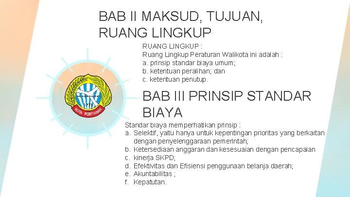 BAB II MAKSUD, TUJUAN, RUANG LINGKUP : Ruang Lingkup Peraturan Walikota ini adalah :