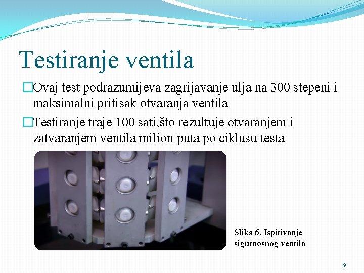 Testiranje ventila �Ovaj test podrazumijeva zagrijavanje ulja na 300 stepeni i maksimalni pritisak otvaranja