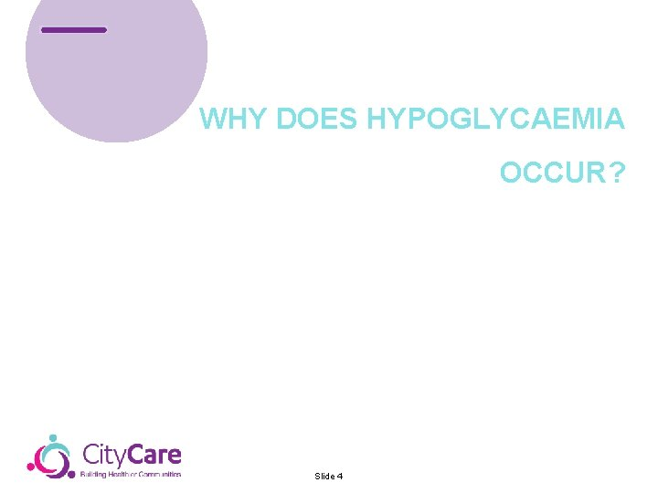 WHY DOES HYPOGLYCAEMIA OCCUR? Slide 4