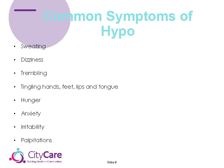 Common Symptoms of Hypo • Sweating • Dizziness • Trembling • Tingling hands, feet,