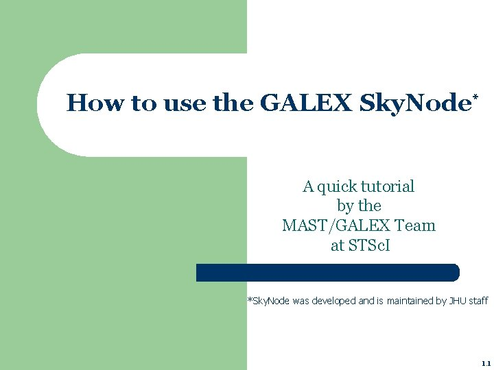 How to use the GALEX Sky. Node* A quick tutorial by the MAST/GALEX Team