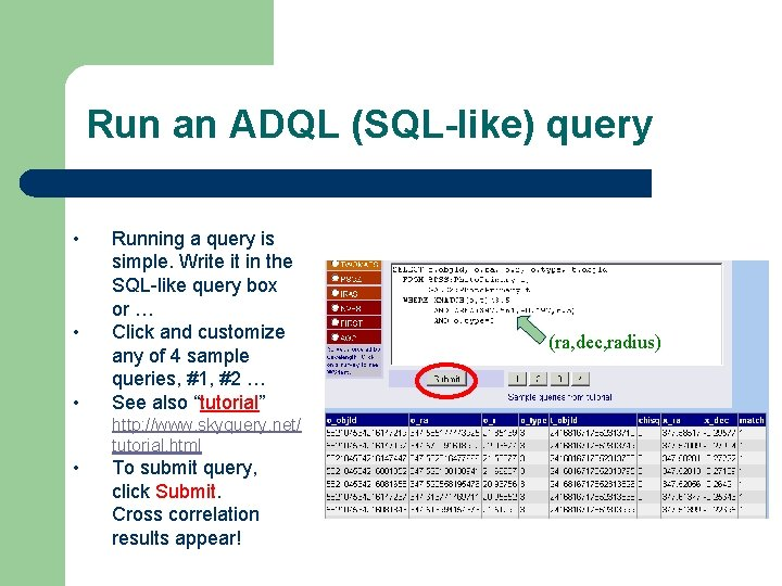 Run an ADQL (SQL-like) query • • • Running a query is simple. Write