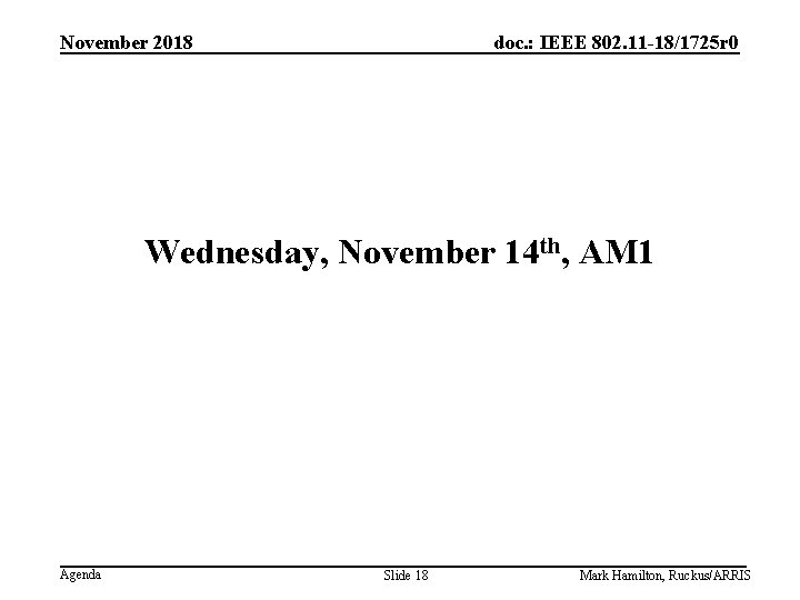November 2018 doc. : IEEE 802. 11 -18/1725 r 0 Wednesday, November 14 th,