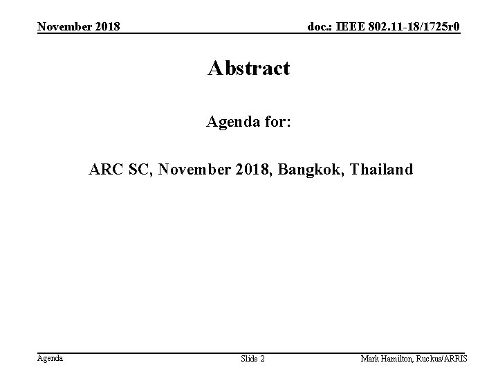 November 2018 doc. : IEEE 802. 11 -18/1725 r 0 Abstract Agenda for: ARC