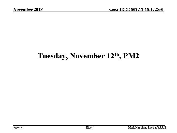 November 2018 doc. : IEEE 802. 11 -18/1725 r 0 Tuesday, November 12 th,