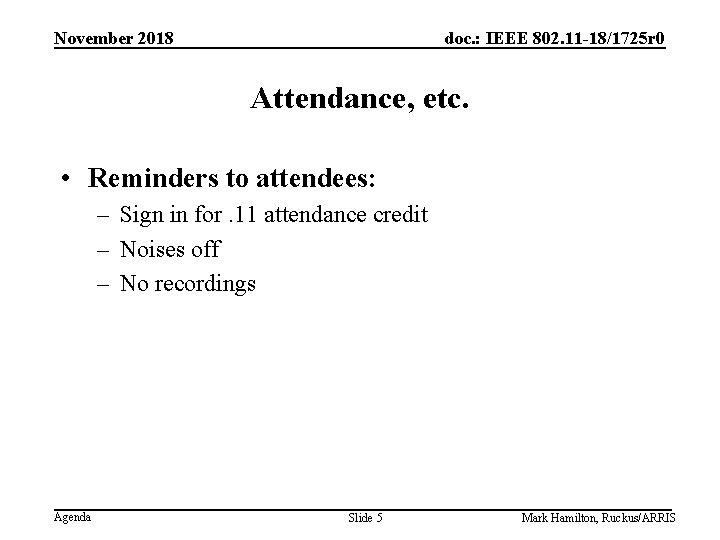 November 2018 doc. : IEEE 802. 11 -18/1725 r 0 Attendance, etc. • Reminders