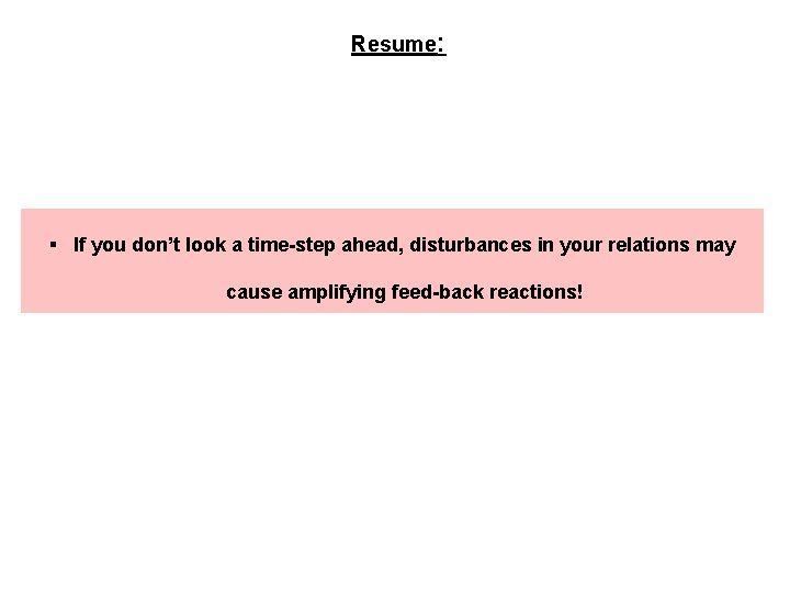 Resume: § If you don't look a time-step ahead, disturbances in your relations may