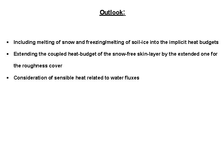 Outlook: § Including melting of snow and freezing/melting of soil-ice into the implicit heat