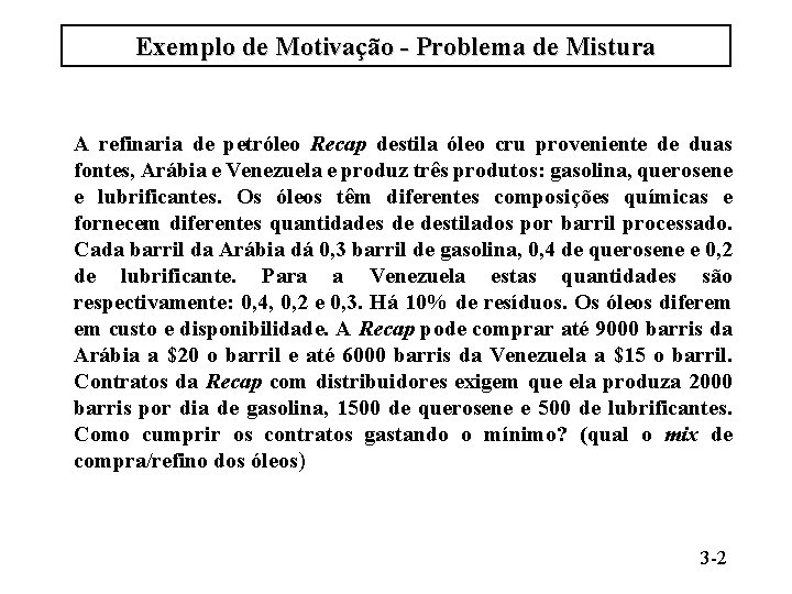 Exemplo de Motivação - Problema de Mistura A refinaria de petróleo Recap destila óleo
