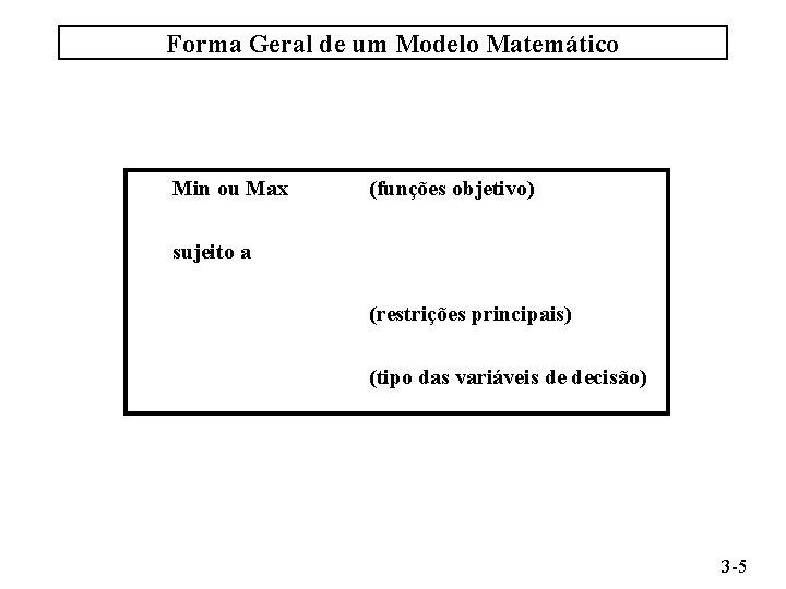 Forma Geral de um Modelo Matemático Min ou Max (funções objetivo) sujeito a (restrições