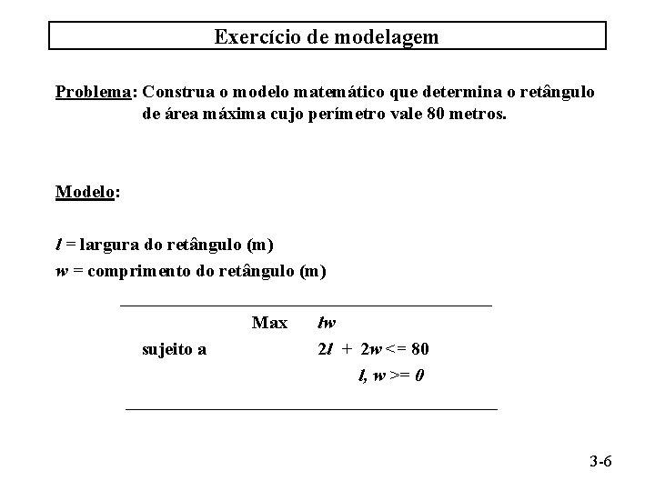 Exercício de modelagem Problema: Construa o modelo matemático que determina o retângulo de área