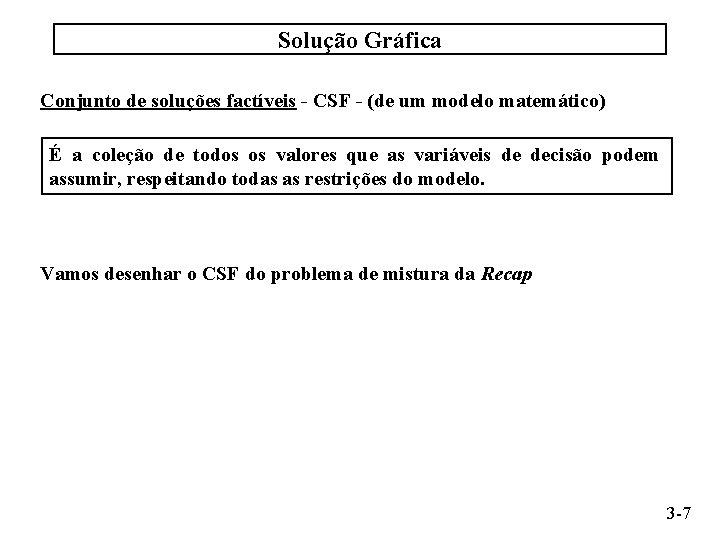 Solução Gráfica Conjunto de soluções factíveis - CSF - (de um modelo matemático) É