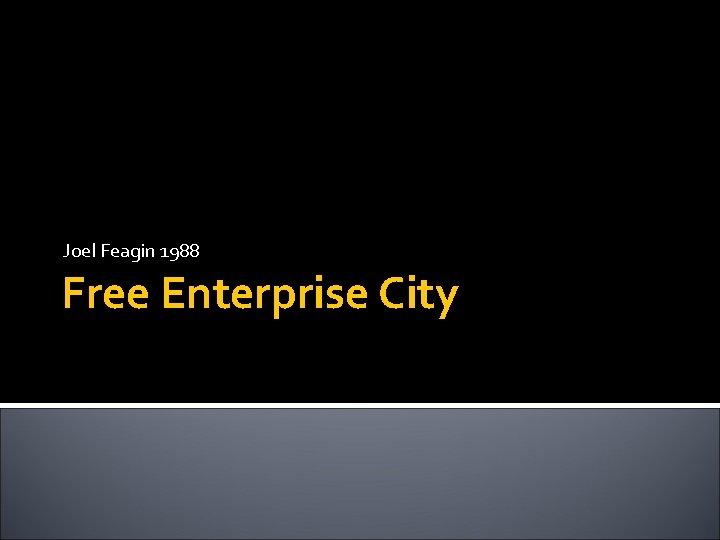 Joel Feagin 1988 Free Enterprise City