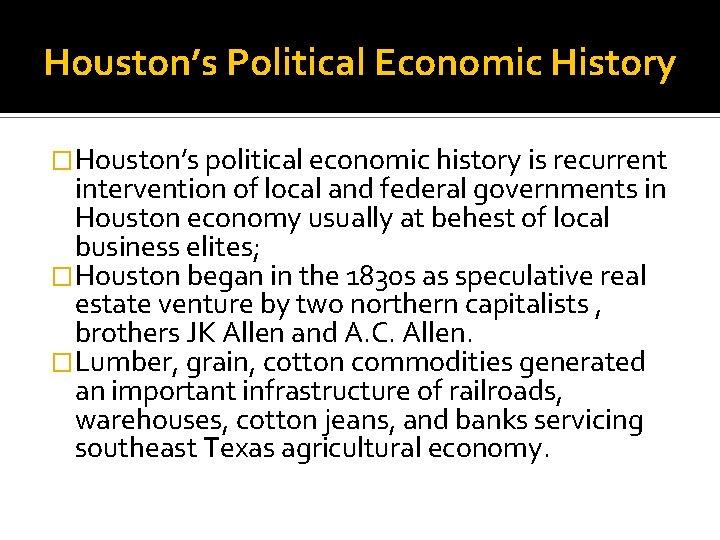 Houston's Political Economic History �Houston's political economic history is recurrent intervention of local and