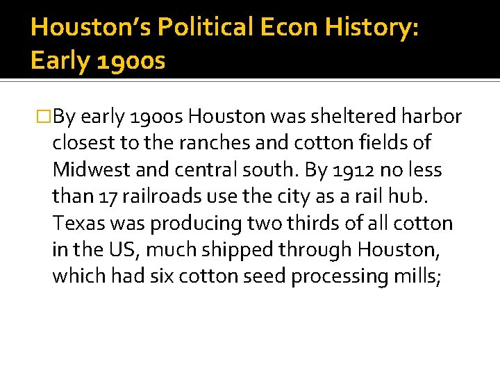 Houston's Political Econ History: Early 1900 s �By early 1900 s Houston was sheltered