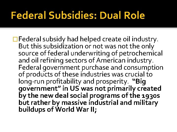 Federal Subsidies: Dual Role �Federal subsidy had helped create oil industry. But this subsidization