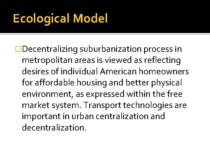 Ecological Model �Decentralizing suburbanization process in metropolitan areas is viewed as reflecting desires of