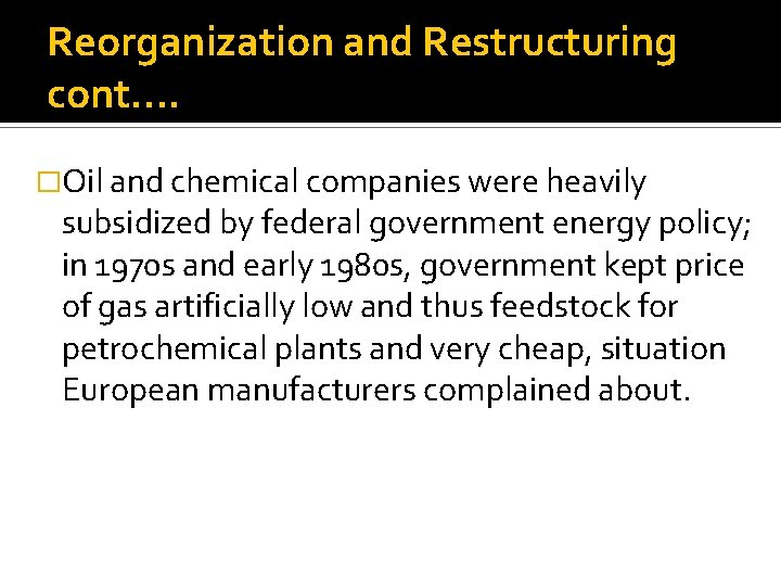 Reorganization and Restructuring cont…. �Oil and chemical companies were heavily subsidized by federal government