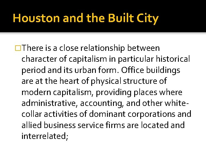 Houston and the Built City �There is a close relationship between character of capitalism