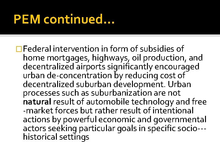 PEM continued… �Federal intervention in form of subsidies of home mortgages, highways, oil production,