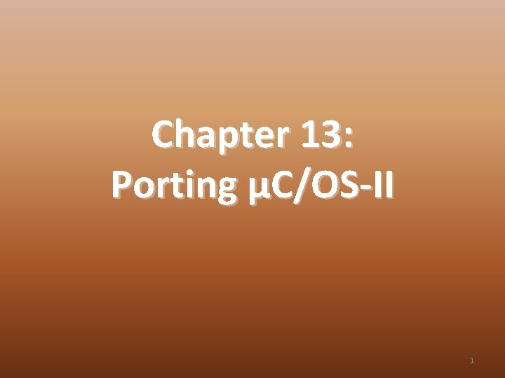 Chapter 13: Porting μC/OS-II 1