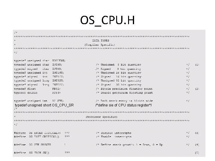 OS_CPU. H typedef unsigned short OS_CPU_SR /*define sie of CPU status register*/ 11